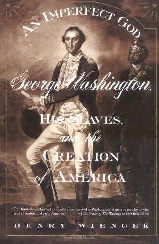 Henry Wiencek An Imperfect God George Washington His Slaves And The Creation O