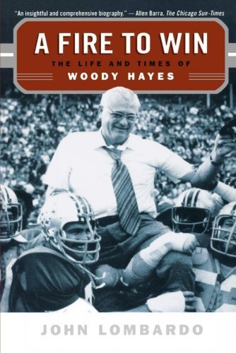 John Lombardo A Fire To Win The Life And Times Of Woody Hayes
