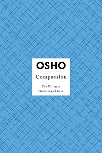 Osho Compassion The Ultimate Flowering Of Love [with Dvd]