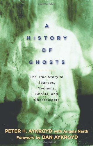 Peter H. Aykroyd A History Of Ghosts The True Story Of Seances Mediums Ghosts And G