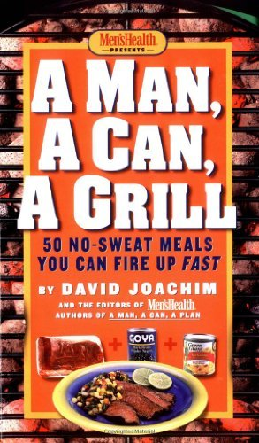 David Joachim Man A Can A Grill 50 No Sweat Meals You Can Fire Up Fast