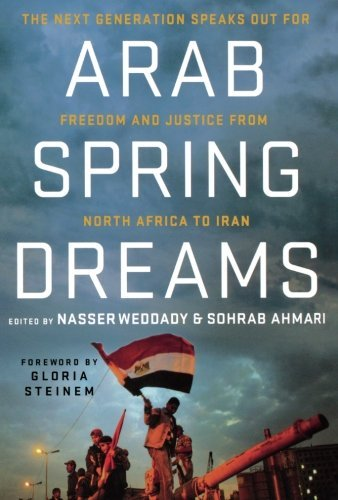 Nasser Weddady Arab Spring Dreams The Next Generation Speaks Out For Freedom And Ju