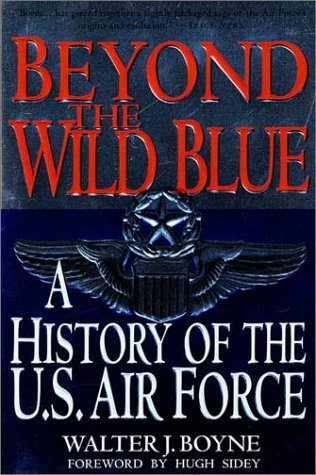 Walter J. Boyne Beyond The Wild Blue A History Of The U.S. Air Force 1947 1997