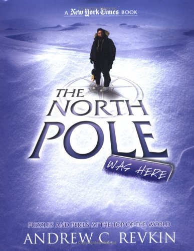 Andrew C. Revkin The North Pole Was Here Puzzles And Perils At The Top Of The World