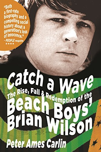Peter James Carlin Catch A Wave The Rise Fall And Redemption Of The Beach Boys'