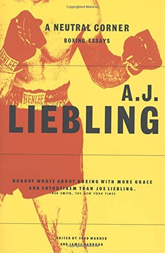 A. J. Liebling A Neutral Corner Boxing Essays