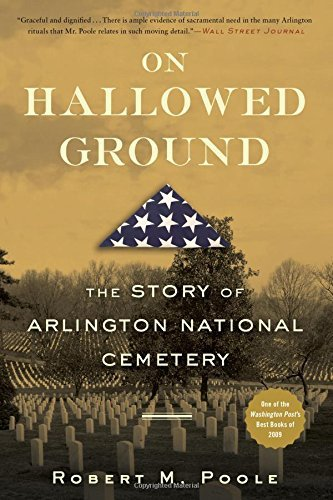 Robert M. Poole On Hallowed Ground The Story Of Arlington National Cemetery