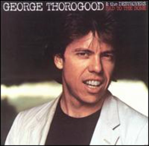 Thorogood George & Destroyers Bad To The Bone