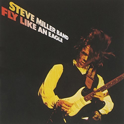 Steve Miller Band Fly Like An Eagle