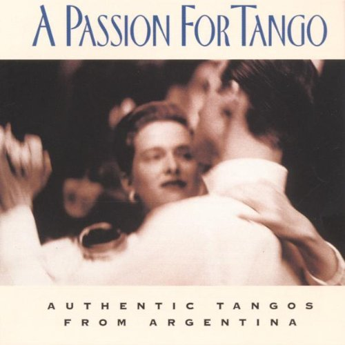 Passion For Tango Broadway Cast Music By Sexteto Mayor Orch.