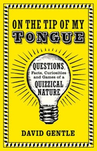 David Gentle On The Tip Of My Tongue Questions Facts Curiosities And Games Of A Qui