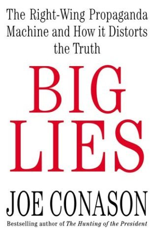 Joe Conason Big Lies The Right Wing Propaganda Machine & How It Distorts The Truth