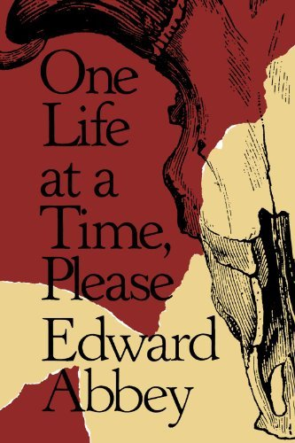 Edward Abbey One Life At A Time Please