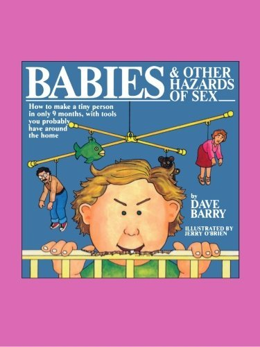 Dave Barry Babies And Other Hazards Of Sex How To Make A Tiny Person In Only 9 Months With