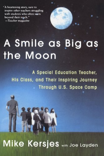 Mike Kersjes A Smile As Big As The Moon A Special Education Teacher His Class And Their