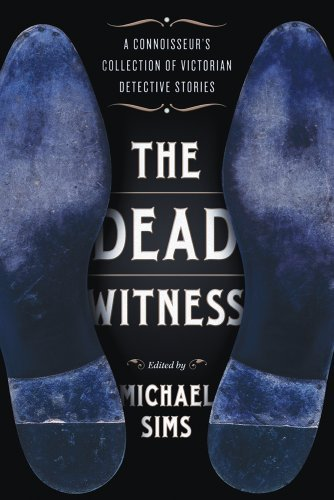Michael Sims The Dead Witness A Connoisseur's Collection Of Victorian Detective