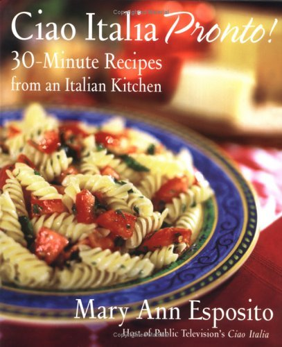 Mary Ann Esposito Ciao Italia Pronto! 30 Minute Recipes From An Italian Kitchen