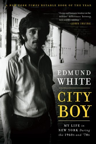 Edmund White City Boy My Life In New York During The 1960s And '70s