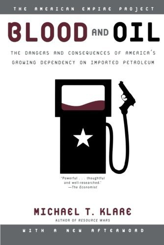 Michael Klare Blood And Oil The Dangers And Consequences Of America's Growing