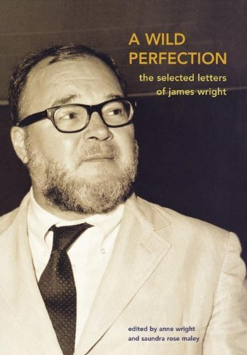 James Wright A Wild Perfection The Selected Letters Of James Wright