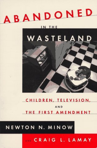 Newton Minow Abandoned In The Wasteland Children Television & The First Amendment