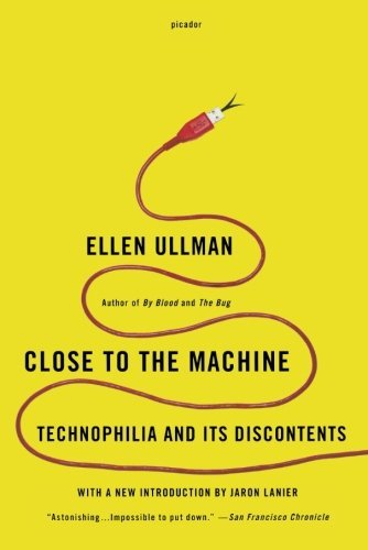 Ellen Ullman Close To The Machine Technophilia And Its Discontents