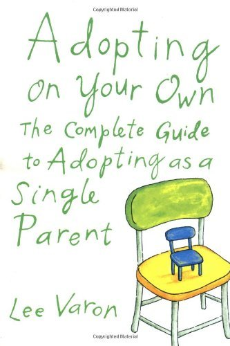 Lee Varon Adopting On Your Own The Complete Guide To Adoption For Single Parents