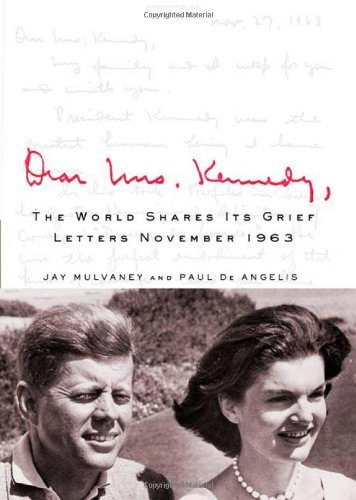 Jay Mulvaney Dear Mrs. Kennedy A World Shares Its Grief