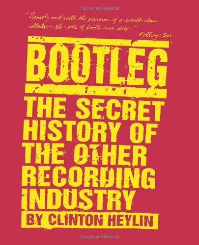 Clinton Heylin Bootleg The Secret History Of The Other Recording Industr