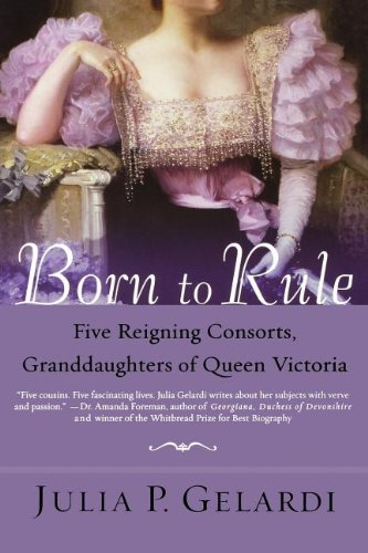 Julia P. Gelardi Born To Rule Five Reigning Consorts Granddaughters Of Queen V