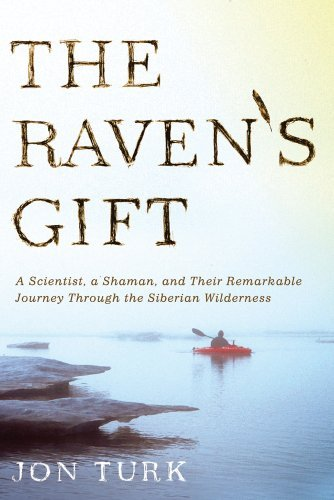 Jon Turk The Raven's Gift A Scientist A Shaman And Their Remarkable Journ
