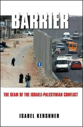Isabel Kershner Barrier The Seam Of The Israeli Palestinian Conflict