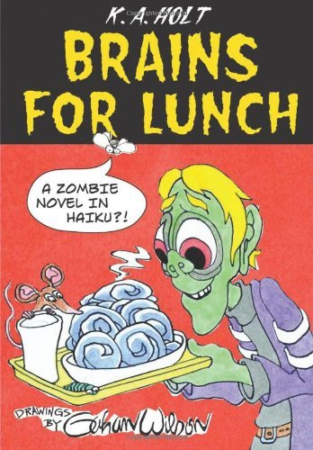 K. A. Holt Brains For Lunch A Zombie Novel In Haiku?!