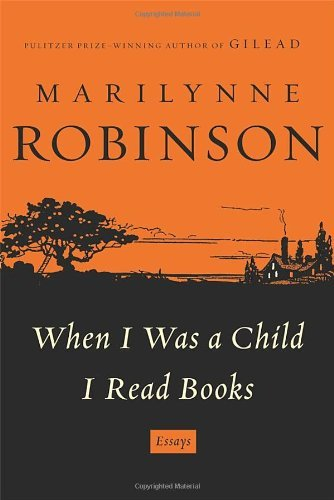 Marilynne Robinson When I Was A Child I Read Books
