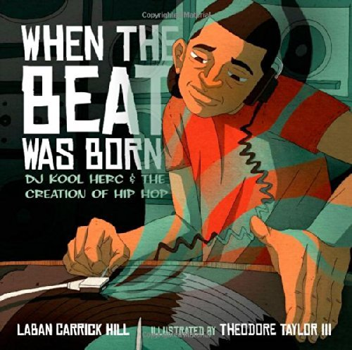 Laban Carrick Hill When The Beat Was Born Dj Kool Herc And The Creation Of Hip Hop