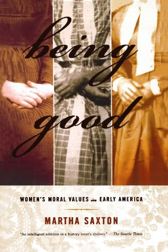 Martha Saxton Being Good Women's Moral Values In Early America