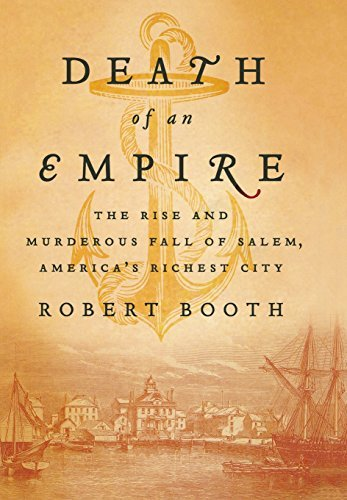 Robert Booth Death Of An Empire The Rise And Murderous Fall Of Salem America's R