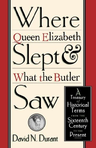 David N. Durant Where Queen Elizabeth Slept And What The Butler Sa A Treasury Of Historical Terms From The Sixteenth