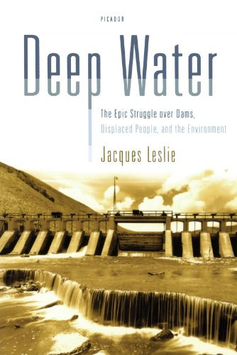 Jacques Leslie Deep Water The Epic Struggle Over Dams Displaced People An