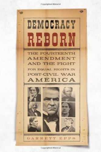 Garrett Epps Democracy Reborn The Fourteenth Amendment And The Fight For Equal