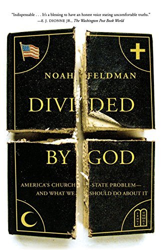 Noah Feldman Divided By God America's Church State Problem And What We Shoul