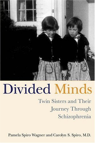 Carolyn Spiro Divided Minds Twin Sisters And Their Journey Through Schizophre