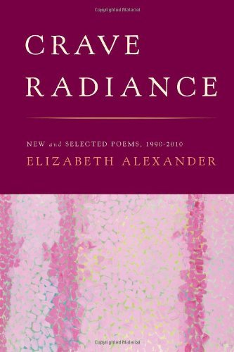 Elizabeth Alexander Crave Radiance New And Selected Poems 1990 2010