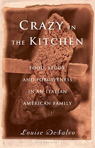 Louise Desalvo Crazy In The Kitchen Foods Feuds And Forgiveness In An Italian Ameri