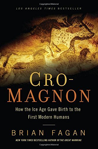 Brian Fagan Cro Magnon How The Ice Age Gave Birth To The First Modern Hu