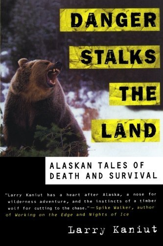 Larry Kaniut Danger Stalks The Land Alaskan Tales Of Death And Survival
