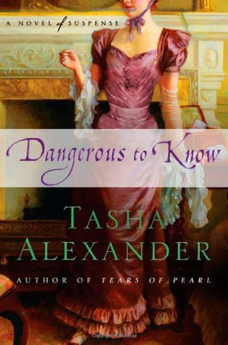 Tasha Alexander Dangerous To Know A Novel Of Suspense