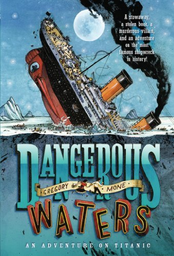 Gregory Mone Dangerous Waters An Adventure On Titanic
