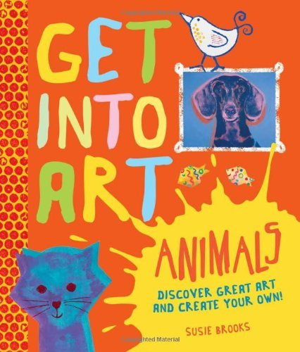 Susie Brooks Get Into Art Animals Enjoy Great Art Then Create Your Own!