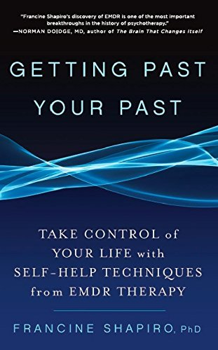 Francine Shapiro Getting Past Your Past Take Control Of Your Life With Self Help Techniqu